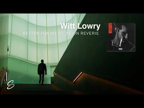Witt Lowry - Better For Me (ft. Deion Reverie) - UCqhNRDQE_fqBDBwsvmT8cTg