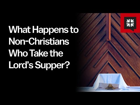 What Happens to Non-Christians Who Take the Lords Supper? // Ask Pastor John