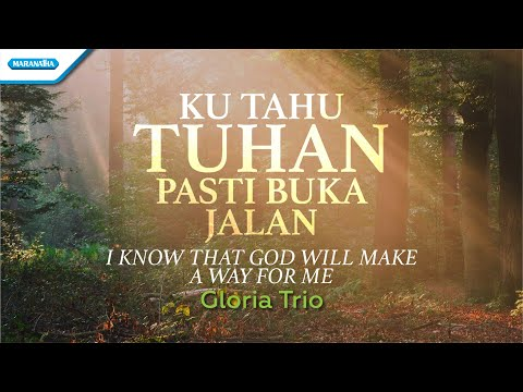 Ku Tahu Tuhan Pasti Buka Jalan (I Know That God Will Make A Way For Me) - Gloria Trio (with Lyric)