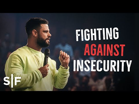 Fighting Against Insecurity  Steven Furtick