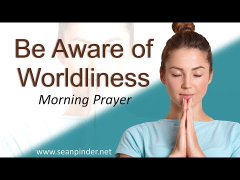 2 TIMOTHY 4 - BE AWARE OF WORDLINESS - MORNING PRAYER (video)