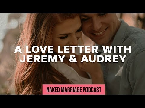 A Love Letter Life with Jeremy & Audrey Roloff  The Naked Marriage Podcast  Episode 031
