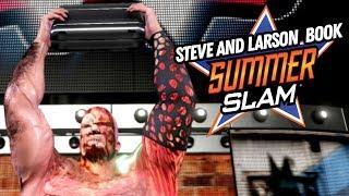 Steve And Larson Book WWE Summerslam 2019! SERIES FINALE! (WWE 2K19 Gameplay)