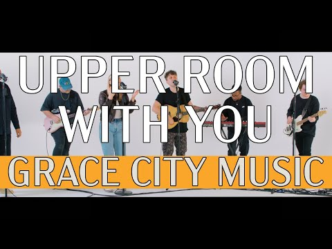 Upper Room With You (feat. Chase Wagner)  Grace City  Live In Studio