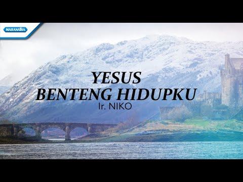 Yesus Benteng Hidupku - Ir. Niko (with lyric)