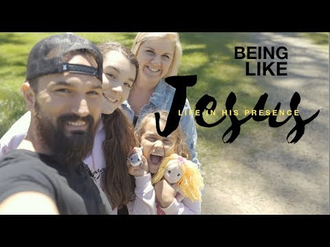 BEING LIKE JESUS - LIFE IN HIS PRESENCE - JUNE 2019