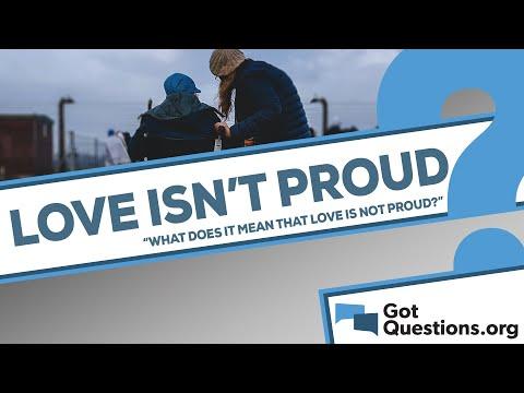 What does it mean that love is not proud (1 Corinthians 13:4)?