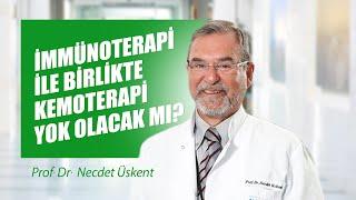 [Video] İmmünoterapi ile birlikte kemoterapi yok olacak mı? - Prof. Dr. Necdet Üskent