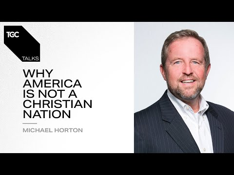 Michael Horton  Why America Is Not a Christian Nation  TGC Talks