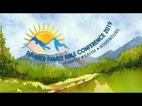 Summer Family Bible Conference 2019: Day 2, Session 2 - Barry Bennett
