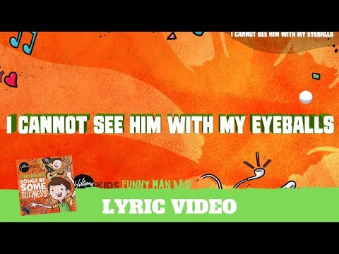 I Cannot See Him With My Eyeballs - Lyric Video (Songs of Some Silliness)