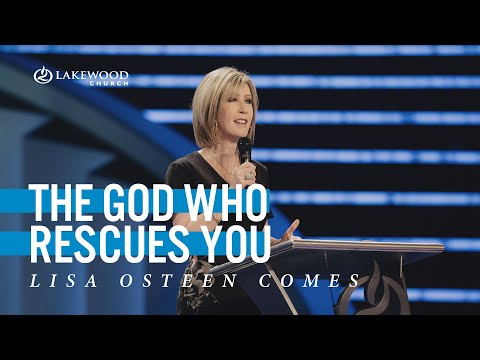 The God Who Rescues You  Pastor Lisa Osteen Comes