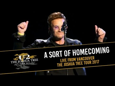 U2 - A SORT OF HOMECOMING (THE JOSHUA TREE TOUR 2017 LIVE FROM VANCOUVER - MULTICAM HD)