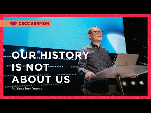 Our History Is Not About Us  Ps. Lim Lip Yong  Cornerstone Community Church  CSCC Sermon