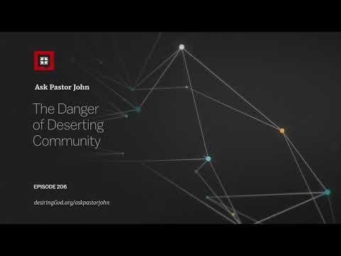 The Danger of Deserting Community // Ask Pastor John