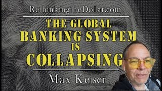 The Global Banking System Is Collapsing w/ Max Keiser