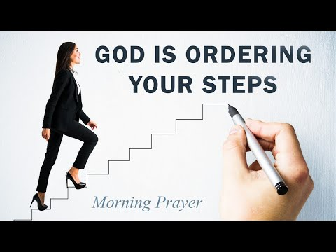 YOUR STEPS ARE ORDERED BY THE LORD - PSALM 37 - MORNING PRAYER