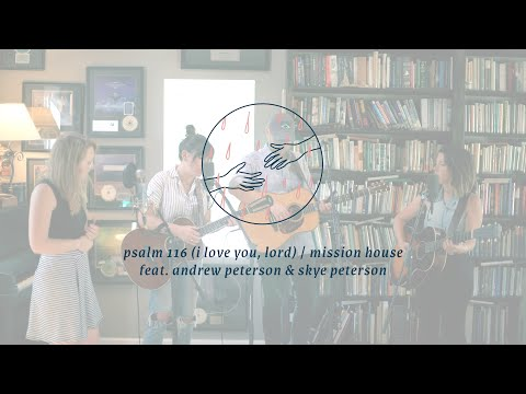 Psalm 116 (I Love You Lord) [Official Acoustic Video] - Mission House feat. Andrew & Skye Peterson