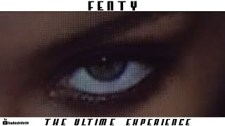 FENTY, The Ultime Experience