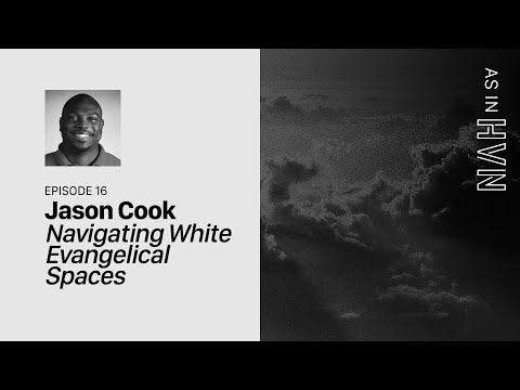 Navigating White Evangelical Spaces  As In Heaven Episode 16  Jason Cook