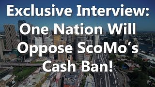 Exclusive Interview: One Nation Will Oppose ScoMo's Cash Ban!