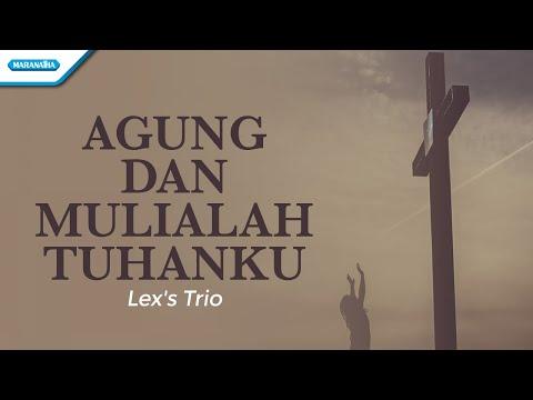 Lex's Trio - Agung dan Mulialah Tuhanku