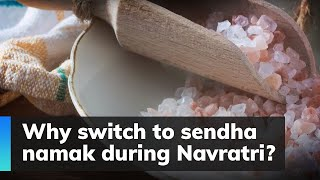 Why people switch to sendha namak during Navratri