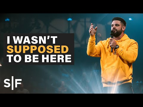 I Wasn't Supposed To Be Here  Pastor Steven Furtick