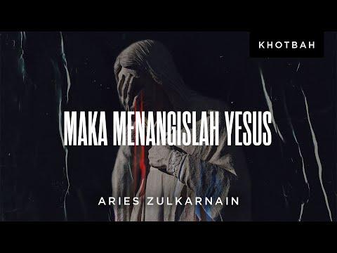 Aries Zulkarnain: Maka Menangislah Yesus