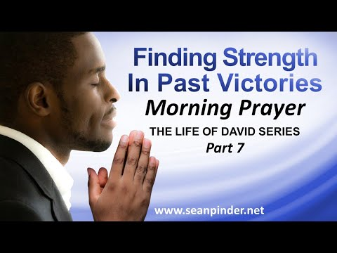 FINDING STRENGTH IN PAST VICTORIES - MORNING PRAYER