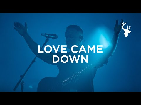 Love Came Down - Brian Johnson  Bethel Music Worship