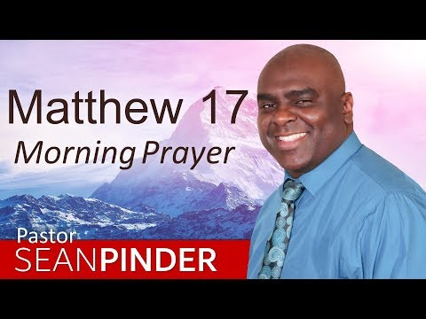NOTHING IMPOSSIBLE FOR YOU - MATTHEW 17 - MORNING PRAYER  PASTOR SEAN PINDER