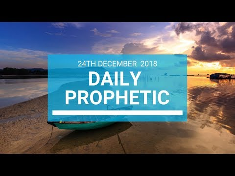 Daily prophetic 24 December 2018