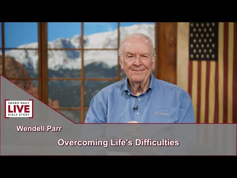 Charis Daily Live Bible Study: Overcoming life's Difficulties - Wendell Parr - July 15, 2021