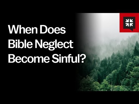 When Does Bible Neglect Become Sinful? // Ask Pastor John