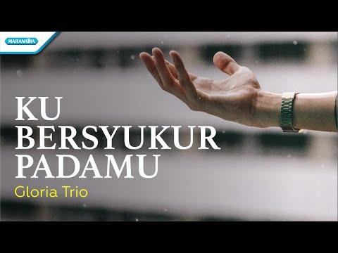 Gloria Trio - Ku Bersyukur PadaMu