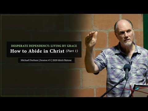 How to Abide in Christ (Part 1) - Michael Durham