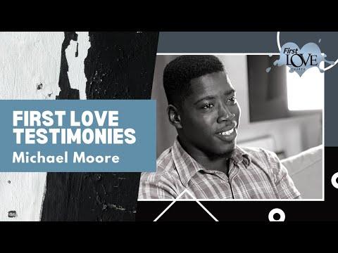 First Love Testimonies: Michael Moore