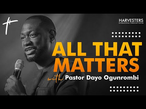 All That Matters : Pst Dayo Ogunrombi 16th December 2020