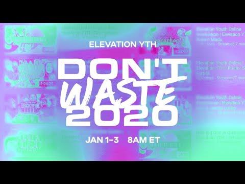 Don't Waste 2020  Day 2  Elevation YTH