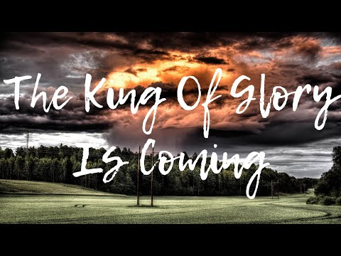 The King Of Glory Is Coming