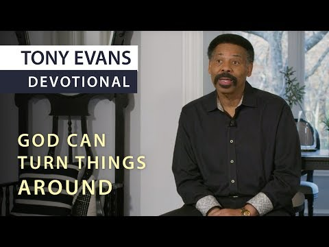 God Can Turn Things Around  Devotional by Tony Evans