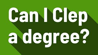 Can I Clep a degree?