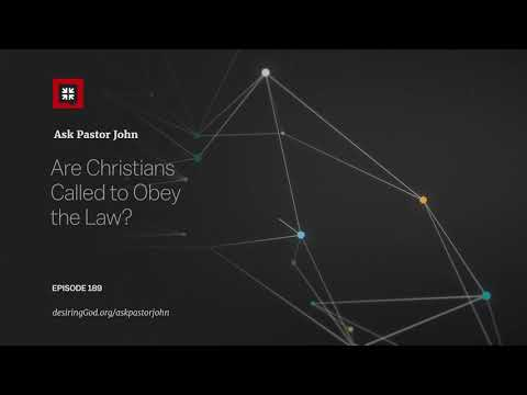 Are Christians Called to Obey the Law? // Ask Pastor John