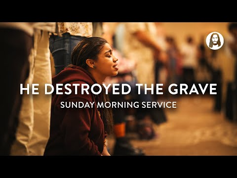 He Destroyed The Grave  Michael Koulianos  Sunday Morning Service