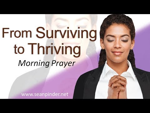 FROM SURVIVING TO THRIVING (no more being at the bottom) - MARK 10 - MORNING PRAYER (video)