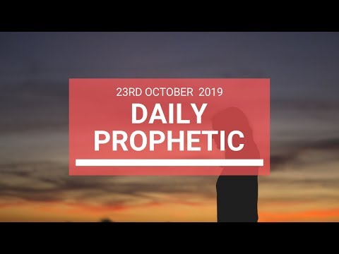 Daily Prophetic 23 October 2019 Word 6