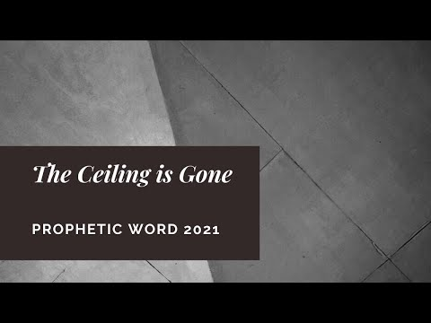 Prophetic Word concerning 2021 - Your Ceiling is Gone