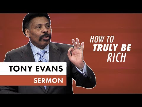 How to Be Truly Rich - Tony Evans Sermon