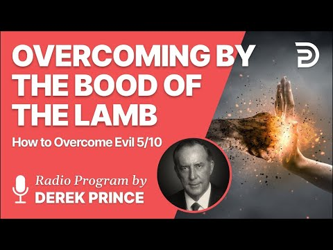 How to Overcome Evil 5 of 10 - Overcoming by the Blood of the Lamb - Derek Prince